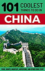 China- China Travel Guide- 101 Coolest Things to Do in China (Shanghai Travel Guide, Beijing Travel Guide, Backpacking China, Budget Travel China, Chinese History)