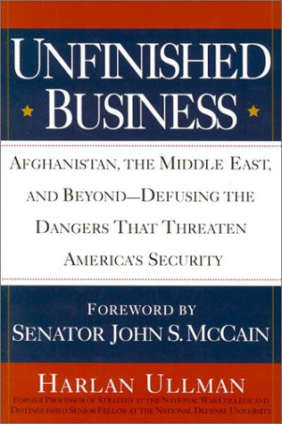 Unfinished Business: Afghanistan, the Middle East and Beyond--Defusing the Dangers That Threatenamerica's Security