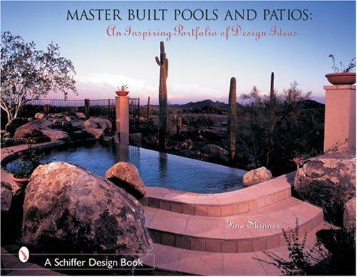 Master Built Pools and Patios: An Inspiring Portfolio of Design Ideas (Schiffer Design Books), Skinner, Tina