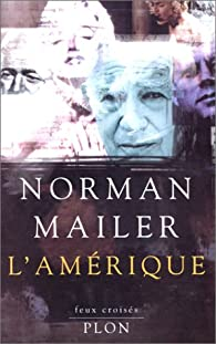 L'Am�rique: Essais, reportages, ruminations par Norman Mailer