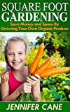 Square Foot Gardening: Save Money and Space By Growing Your Own Organic Produce (Square Foot Gardening for Beginners)