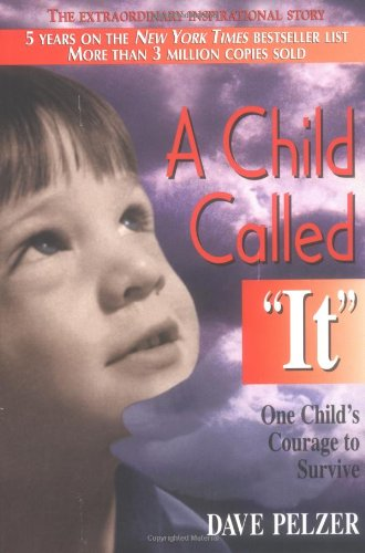 "A Child Called It""  One Child's Courage to Survive "", Dave; Dave Pelzer Pelzer; Ileana M. Wainwright (Cover Design)"