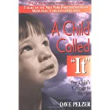 A Child Called It: One Child's Courage to Survive ~ Dave Pelzer