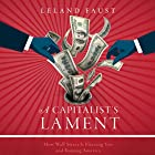 A Capitalist's Lament: How Wall Street Is Fleecing You and Ruining America Hörbuch von Leland Faust Gesprochen von: Jeff Cummings