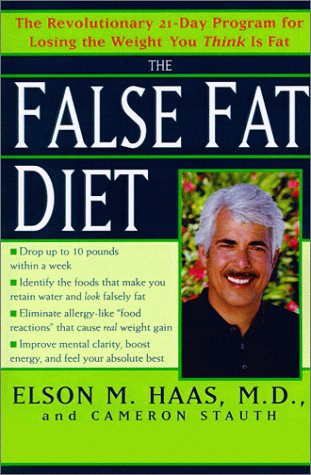 False Fat Diet : The Revolutionary 21-Day Program for Losing the Weight You Think Is Fat, ELSON M. HAAS, CAMERON STAUTH