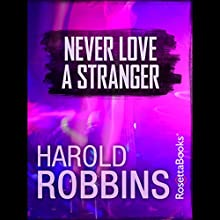 Never Love a Stranger (       UNABRIDGED) by Harold Robbins Narrated by Will Patton