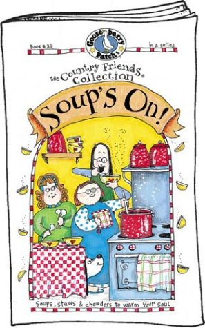 Soup's On! Soups, Stews & Chowders to Warm Your Soul (The Country Friends Collection)