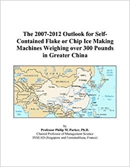 The 2007 2012 Outlook for Self Contained Flake or Chip Ice Making Machines Weighing over 300 Pounds in Greater China available at Amazon for Rs.66920