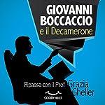 Giovanni Boccaccio e il Decamerone: Prepara con il Prof la tua prossima interrogazione | Grazia Gheller