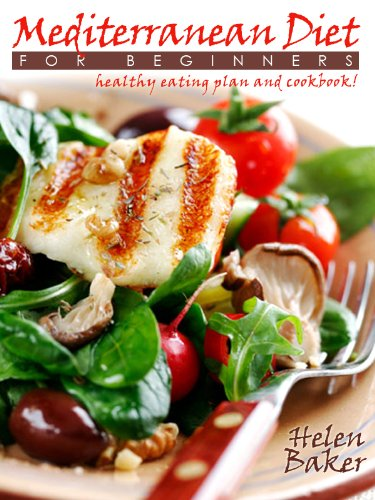 Mediterranean Diet For The Beginners; Healthy Eating Plan And Cookbook!