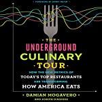 The Underground Culinary Tour: How the New Metrics of Today's Top Restaurants Are Transforming How America Eats | Damian Mogavero,Joseph D'Agnese