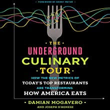 The Underground Culinary Tour: How the New Metrics of Today's Top Restaurants Are Transforming How America Eats Audiobook by Damian Mogavero, Joseph D'Agnese Narrated by Damian Mogavero