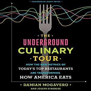 The Underground Culinary Tour: How the New Metrics of Today's Top Restaurants Are Transforming How America Eats Hörbuch von Damian Mogavero, Joseph D'Agnese Gesprochen von: Damian Mogavero