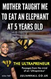img - for Mother Taught me to Eat an Elephant at 5 Years Old (The Ultrapreneur Book 1) book / textbook / text book