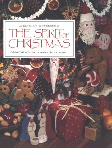 The Spirit of Christmas: Creative Holiday Ideas/Book 8 (Bk. 8), Leisure Arts