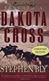 Beneath a Dakota Cross (Fortunes of the Black Hills, Book 1) (0805416595) by Bly, Stephen A.