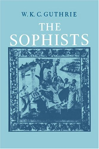 The Sophists (A History of Greek Philosophy, Vol. 3, Part 1), W.K.C. GUTHRIE
