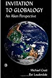 Invitaton to Globalogy:  An Alien Perspective