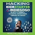 Hacking Kickstarter, Indiegogo (2017 Edition): How to Raise Big Bucks in 30 Days Hörbuch von Patrice Williams Marks Gesprochen von: Patrice Williams Marks