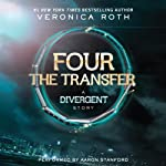 FOUR The Transfer: A Divergent Story (       UNABRIDGED) by Veronica Roth Narrated by Aaron Stanford