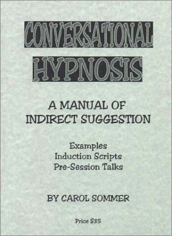 Conversational Hypnosis: A Manual of Indirect Suggestion