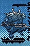The Art of Arrow Cutting : A Novel of Magic-Noir Supence (0312868324) by Dedman, Stephen