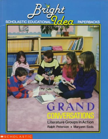 Grand Conversations: Literature Groups in Action (Bright Idea Scholastic Educational Paperbacks) (Grades 2-6)