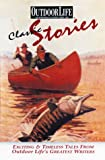 img - for Classic Stories: Exciting & Timeless Tales from Outdoor Life's Greatest Writers book / textbook / text book