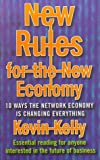 New Rules for the New Economy: 10 Ways the Network Economy is Changing Everything (1857028929) by Kelly, Kevin