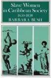 Slave Women in Caribbean Society, 1650-1832: Slave Women in Caribbean Society, 1650-1838