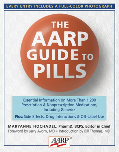 The AARP Guide to Pills: Essential Information on More Than 1,200 Prescription & Nonprescription Medications, Including Generics