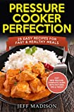 Pressure Cooker Perfection: 25 Easy Recipes for Fast & Healthy Meals