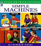 Simple Machines (Turtleback School & Library Binding Edition) (Starting with Science) (0613269381) by Hodge, Deborah