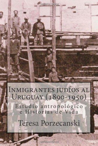 Inmigrantes judíos al Uruguay (1890-1950): Estudio antropológico e historias de vida. (Spanish Edition)