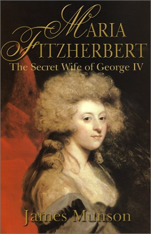 Maria Fitzherbert: The Secret Wife of George IV