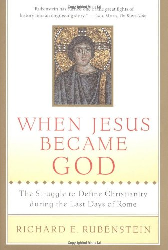 When Jesus Became God: The Struggle to Define Christianity during the Last Days of Rome: Richard E. Rubenstein: 9780156013154: Amazon.com: Books