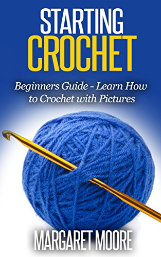 Margaret Moore - Starting Crochet: Beginners Guide - Learn How to Crochet with Pictures