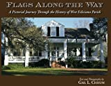 img - for Flags Along the Way -A Pictorial Journey Through the History of West Feliciana Parish book / textbook / text book