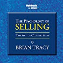 The Psychology of Selling: The Art of Closing Sales (       UNABRIDGED) by Brian Tracy Narrated by Brian Tracy