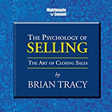 The Psychology of Selling: The Art of Closing Sales Audiobook by Brian Tracy Narrated by Brian Tracy