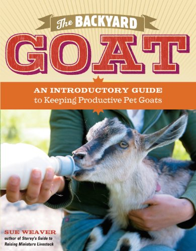 Backyard goat an introductory guide to keeping and enjoying pet goats