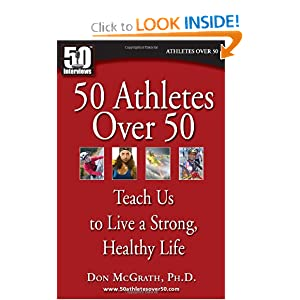 50 Athletes over 50 Teach Us to Live a Strong, Healthy Life Don McGrath