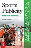 Sports Publicity (Sport Management in Practice)