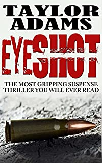 Eyeshot: The Most Gripping Suspense Thriller You Will Ever Read by TAYLOR ADAMS ebook deal