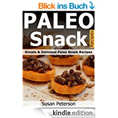 Paleo Snack Recipes - Simple and Delicious Paleo Snack Recipes (Paleo Snack Recipes, Paleo Snacks And Treats, Paleo Snacks For Kids, Paleo Snacks, Paleo Snack, Paleo Recipes Book 17) (English Edition)