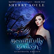 Beautifully Broken: Book 1 | Sherry Soule