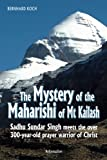 img - for The Mystery of the Maharishi of Mt Kailash: Sadhu Sundar Singh meets the over 300-year-old prayer warrior of Christ book / textbook / text book