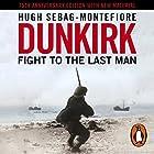 Dunkirk: Fight to the Last Man Hörbuch von Hugh Sebag-Montefiore Gesprochen von: Roy McMillan
