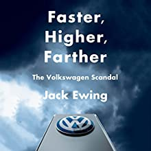 Faster, Higher, Farther: The Volkswagen Scandal Audiobook by Jack Ewing Narrated by Joel Richards