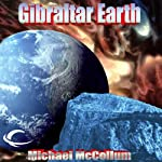 Gibraltar Earth: Gibraltar Earth, Book 1 (       UNABRIDGED) by Michael McCollum Narrated by Ramon De Ocampo